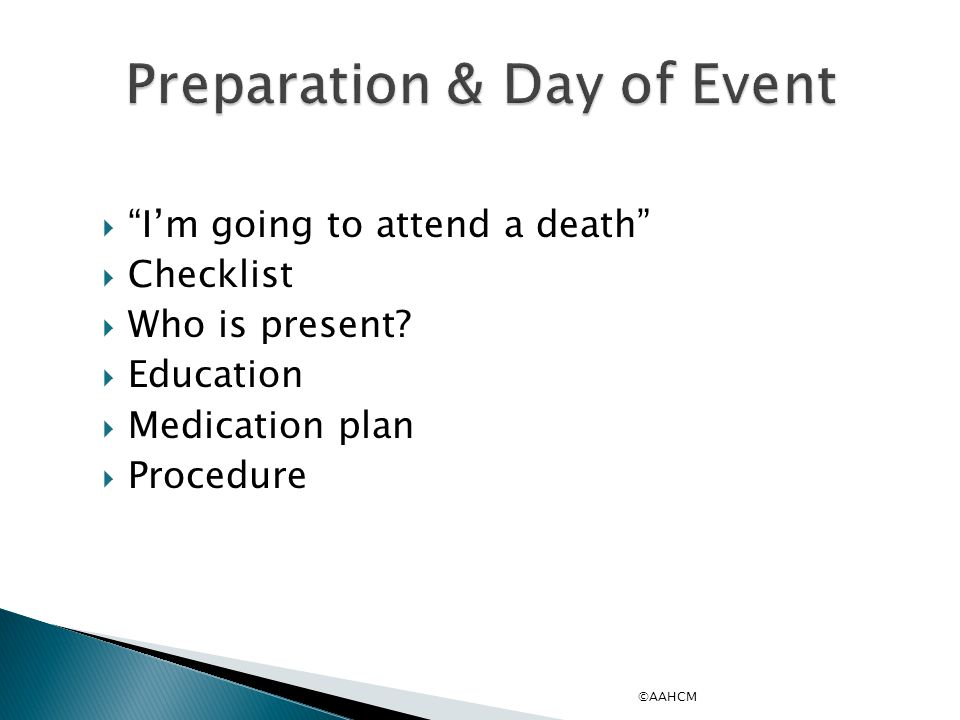  I'm going to attend a death  Checklist  Who is present.