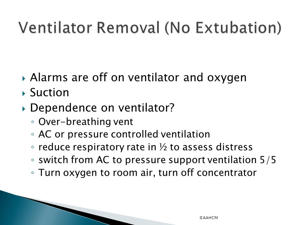  Alarms are off on ventilator and oxygen  Suction  Dependence on ventilator.