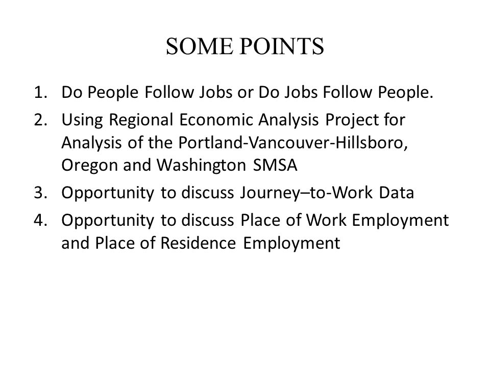 SOME POINTS 1.Do People Follow Jobs or Do Jobs Follow People.