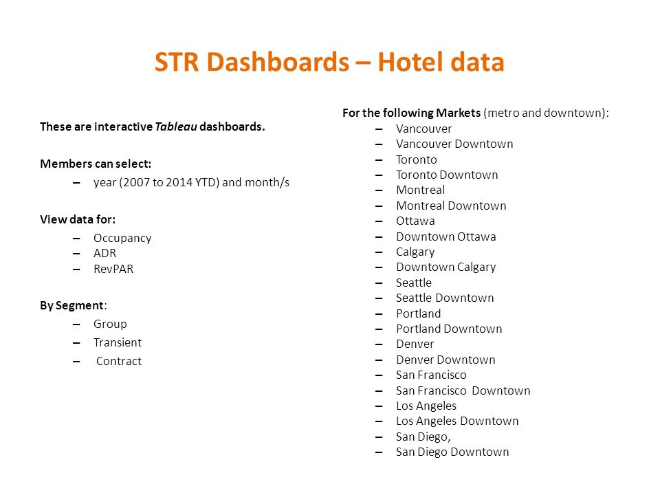 STR Dashboards – Hotel data These are interactive Tableau dashboards. Members can select: – year (2007 to 2014 YTD) and month/s View data for: – Occup