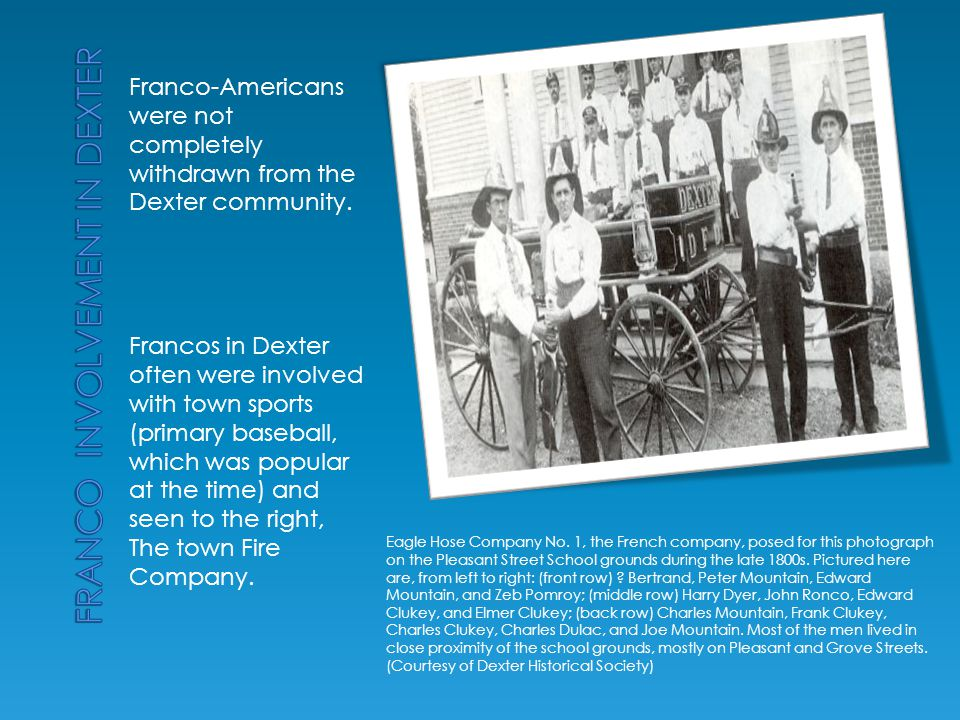 Franco-Americans were not completely withdrawn from the Dexter community. Francos in Dexter often were involved with town sports (primary baseball, wh