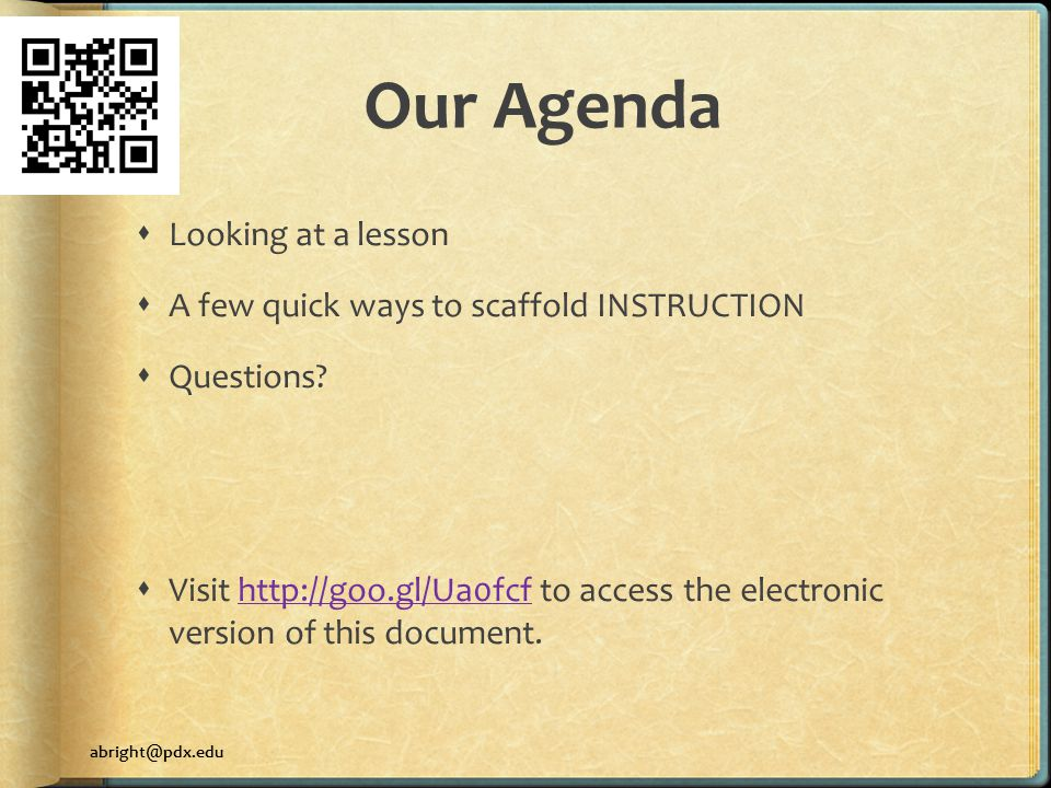 Our Agenda  Looking at a lesson  A few quick ways to scaffold INSTRUCTION  Questions.