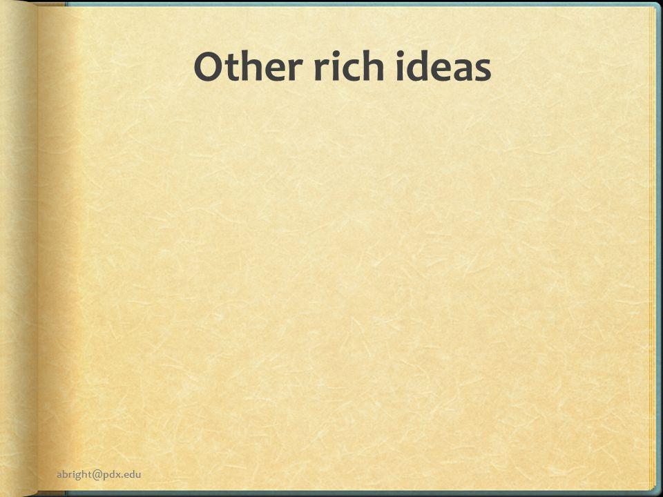 Other rich ideas abright@pdx.edu