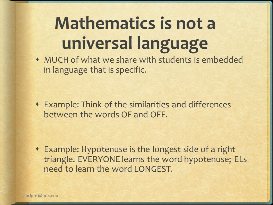 Mathematics is not a universal language  MUCH of what we share with students is embedded in language that is specific.