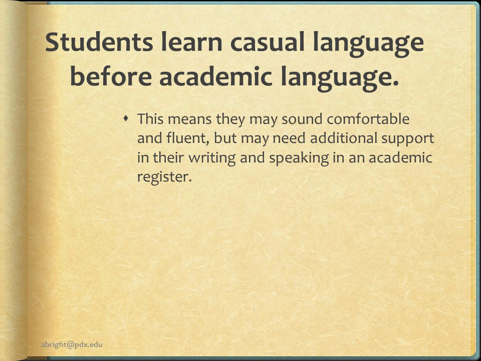 Students learn casual language before academic language.