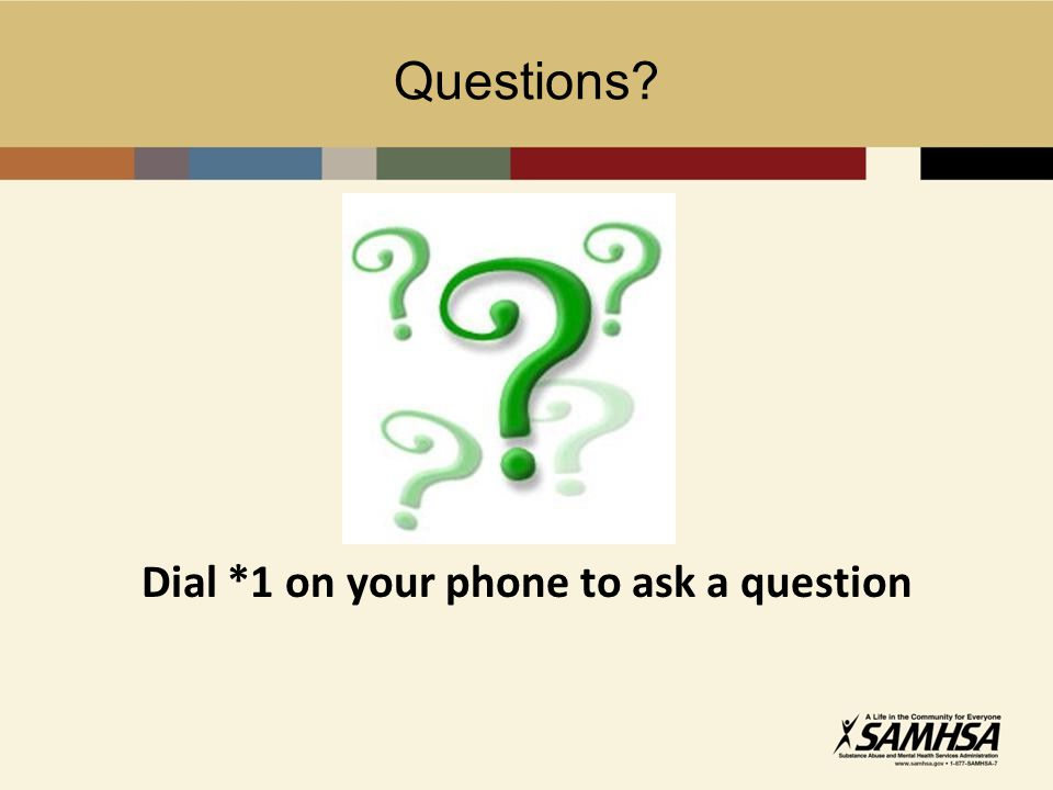Questions Dial *1 on your phone to ask a question