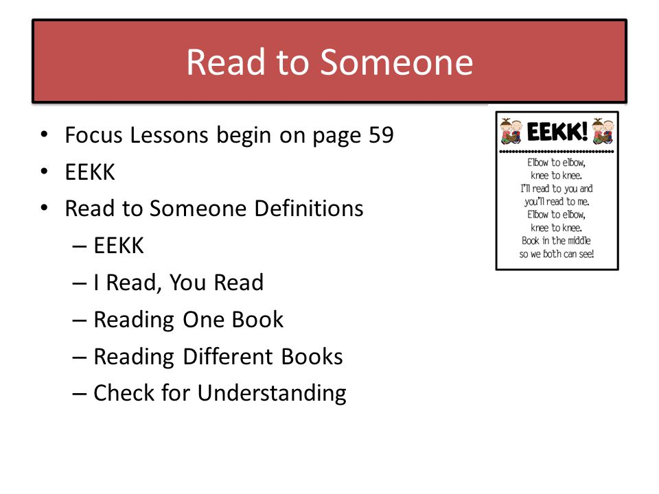 Read to Someone Focus Lessons begin on page 59 EEKK Read to Someone Definitions – EEKK – I Read, You Read – Reading One Book – Reading Different Books – Check for Understanding