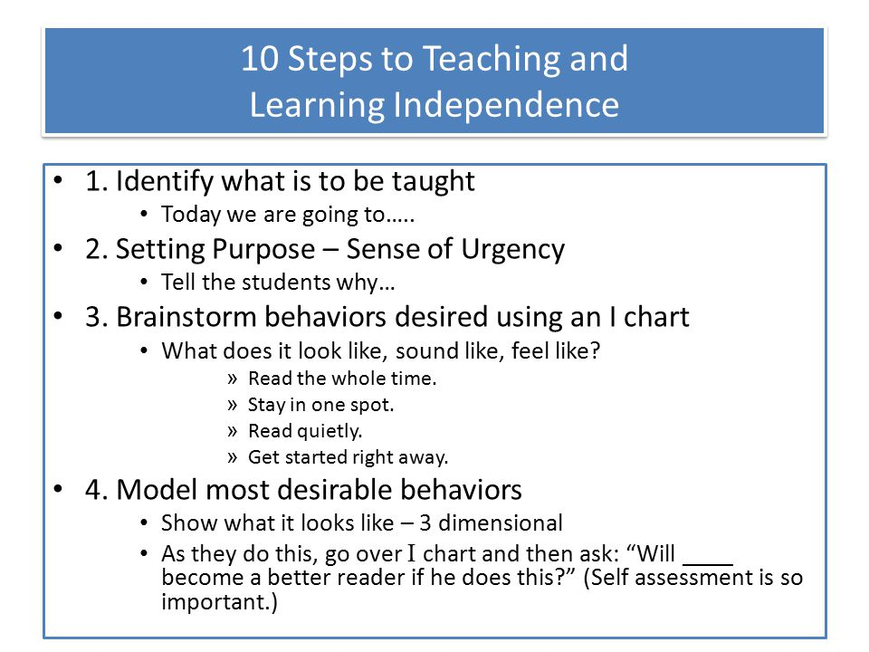 10 Steps to Teaching and Learning Independence 1.