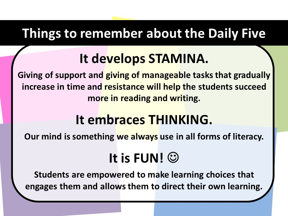Things to remember about the Daily Five It develops STAMINA.