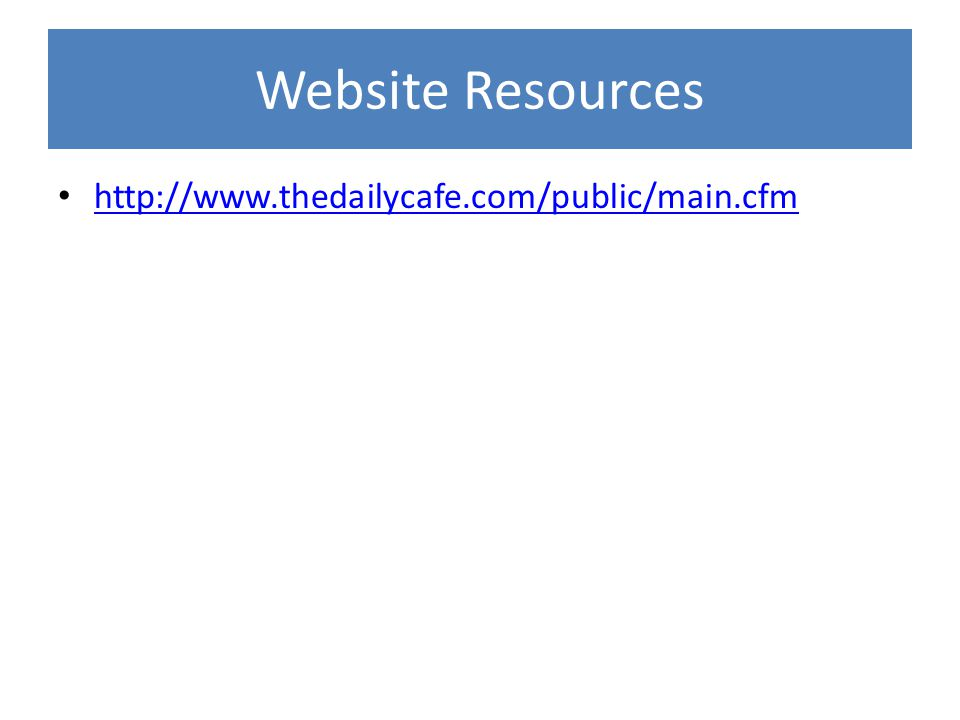 Website Resources http://www.thedailycafe.com/public/main.cfm