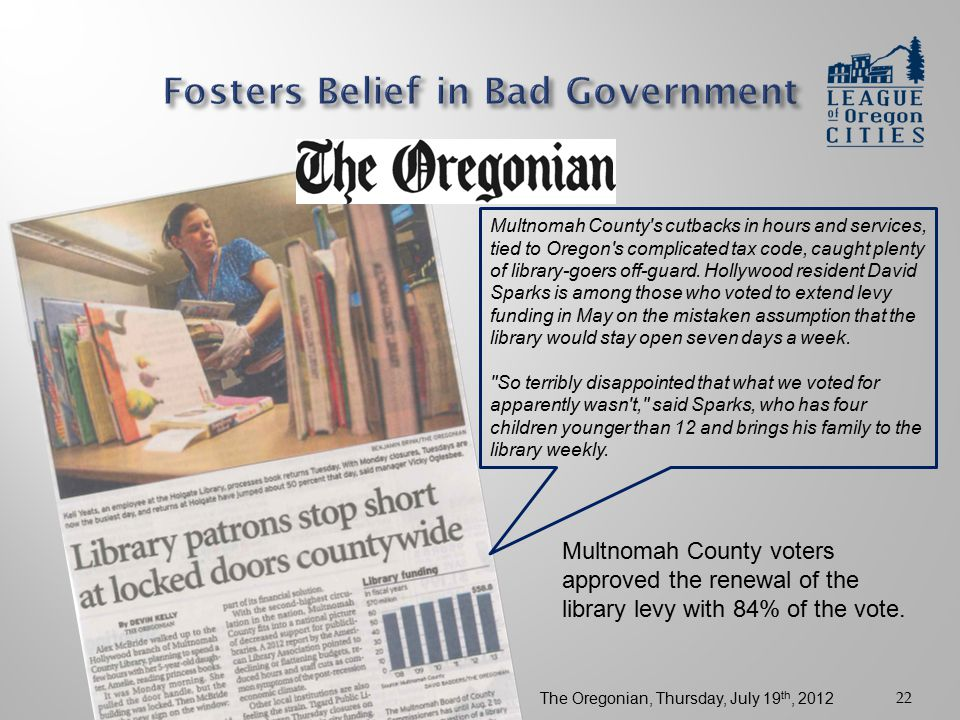 22 Multnomah County's cutbacks in hours and services, tied to Oregon's complicated tax code, caught plenty of library-goers off-guard. Hollywood resid