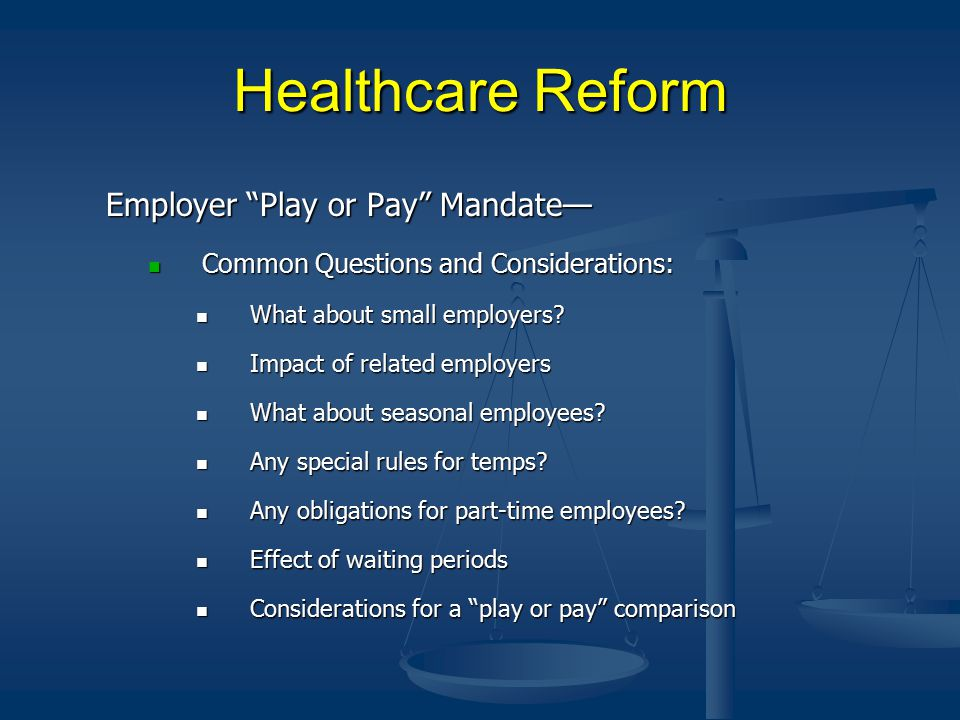 Healthcare Reform Employer Play or Pay Mandate— Common Questions and Considerations: Common Questions and Considerations: What about small employers.