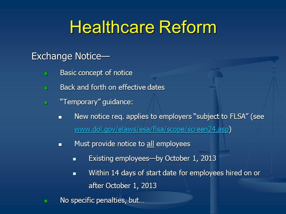 Healthcare Reform Exchange Notice— Basic concept of notice Basic concept of notice Back and forth on effective dates Back and forth on effective dates Temporary guidance: Temporary guidance: New notice req.