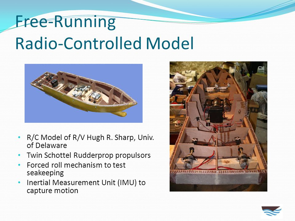 Free-Running Radio-Controlled Model R/C Model of R/V Hugh R. Sharp, Univ. of Delaware Twin Schottel Rudderprop propulsors Forced roll mechanism to tes