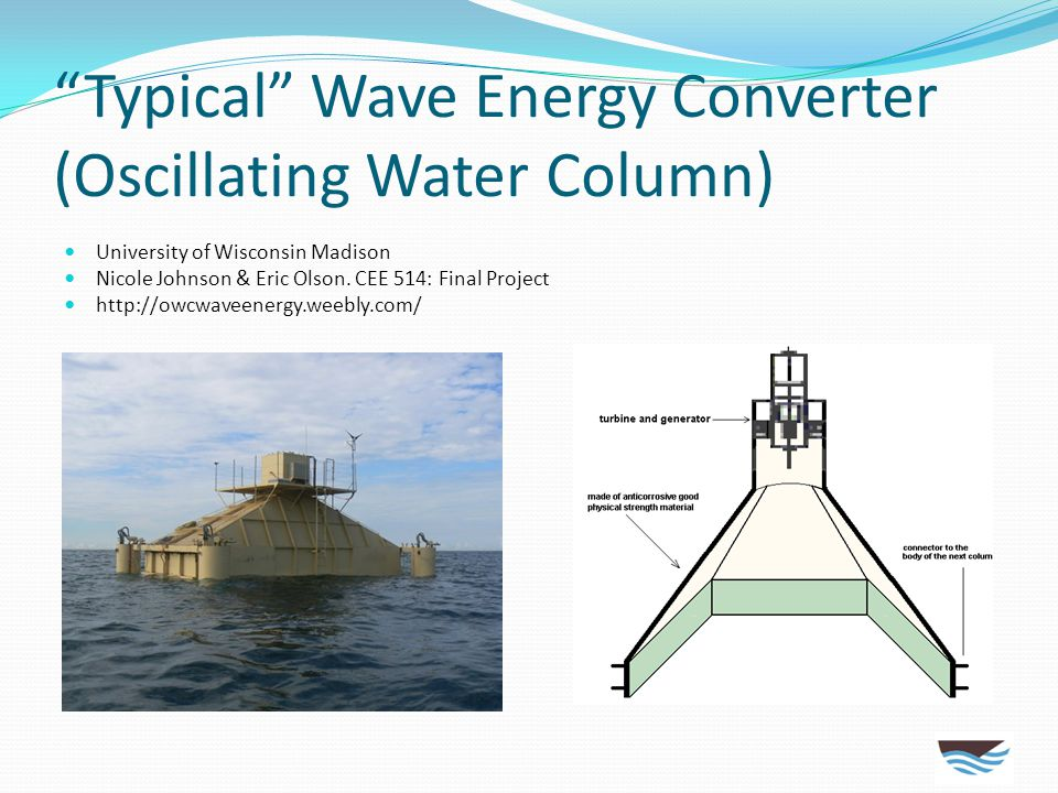 """""""Typical"""" Wave Energy Converter (Oscillating Water Column) University of Wisconsin Madison Nicole Johnson & Eric Olson. CEE 514: Final Project http://"""