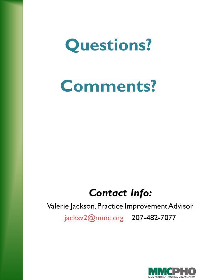 Contact Info: Valerie Jackson, Practice Improvement Advisor jacksv2@mmc.orgjacksv2@mmc.org 207-482-7077 Questions.