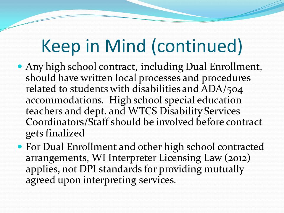 Keep in Mind (continued) Any high school contract, including Dual Enrollment, should have written local processes and procedures related to students with disabilities and ADA/504 accommodations.