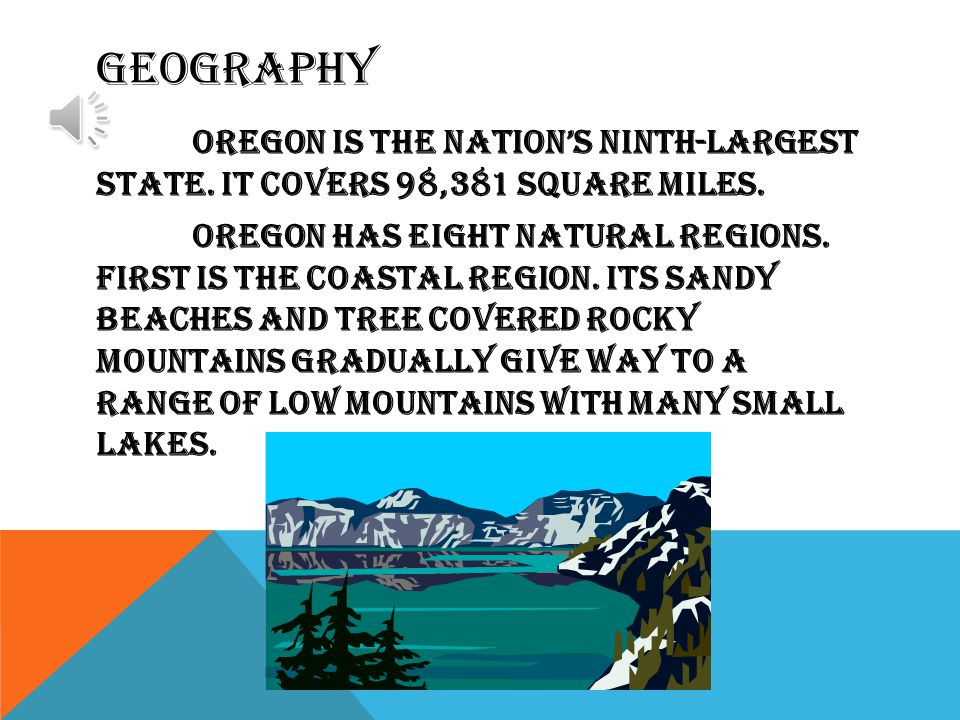 Oregon Oregon is located on the coast of the rainy but mild pacific northwest.