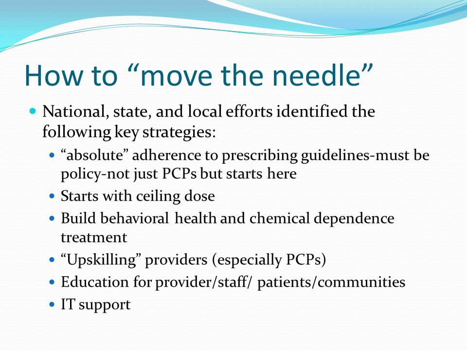"""How to """"move the needle"""" National, state, and local efforts identified the following key strategies: """"absolute"""" adherence to prescribing guidelines-mu"""