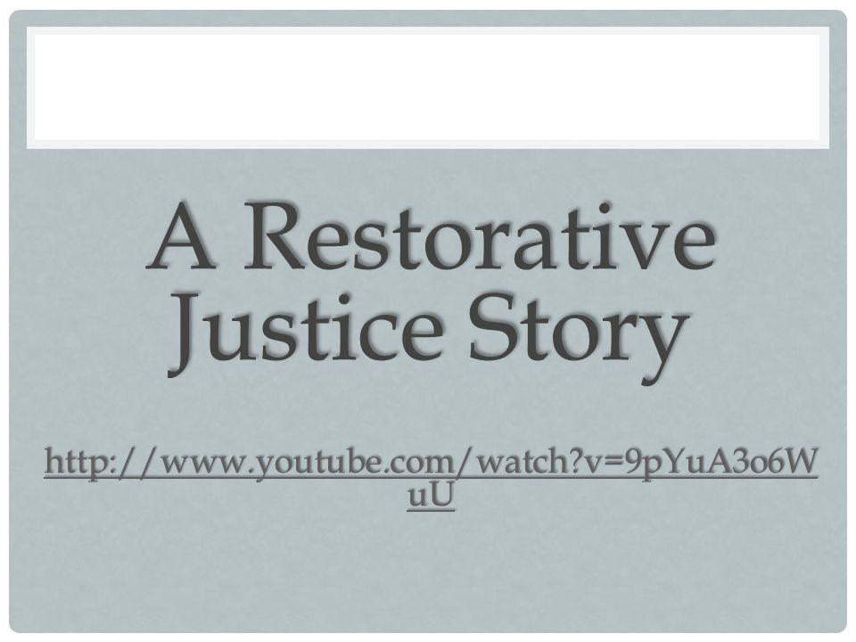 A Restorative Justice Story http://www.youtube.com/watch?v=9pYuA3o6W uU http://www.youtube.com/watch?v=9pYuA3o6W uU