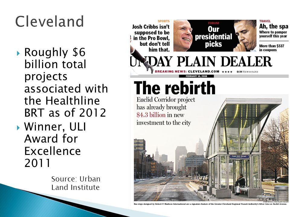  Roughly $6 billion total projects associated with the Healthline BRT as of 2012  Winner, ULI Award for Excellence 2011 Source: Urban Land Institute