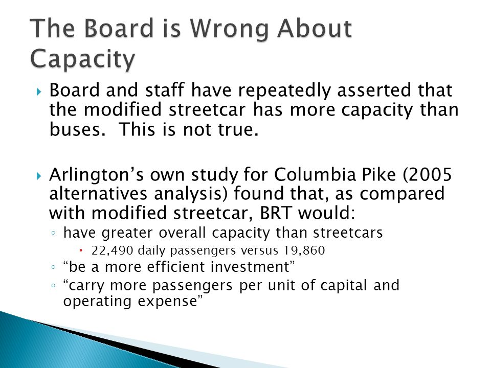  Board and staff have repeatedly asserted that the modified streetcar has more capacity than buses. This is not true.  Arlington's own study for Col