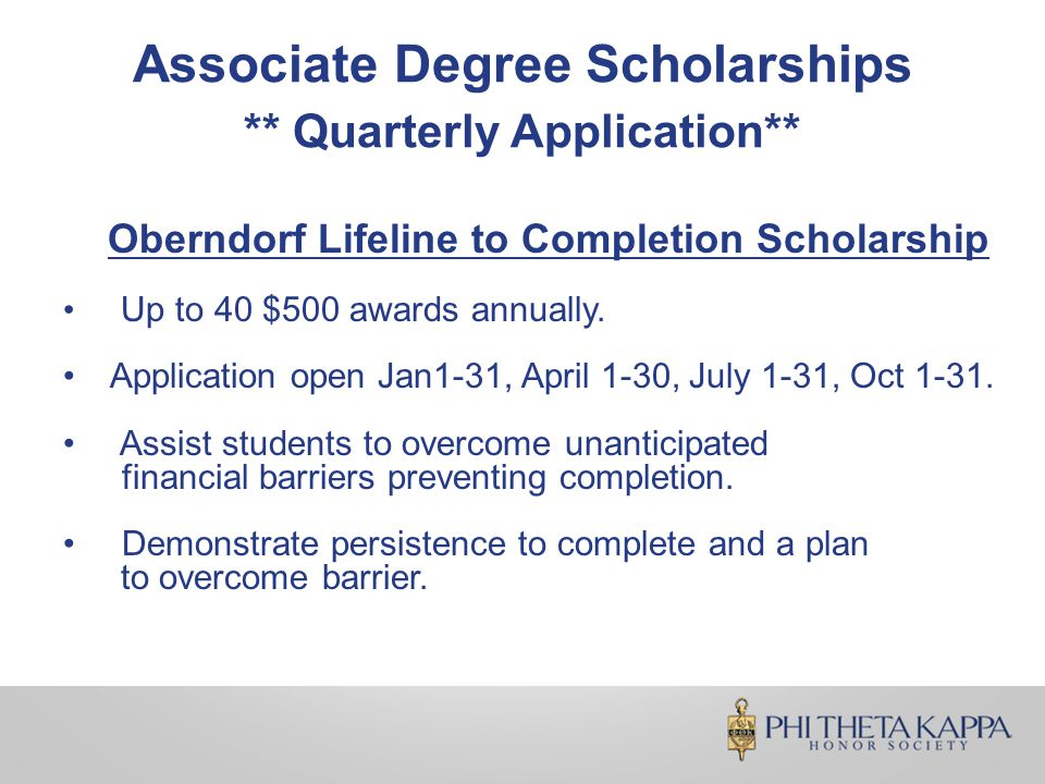 Associate Degree Scholarships ** Quarterly Application** Oberndorf Lifeline to Completion Scholarship Up to 40 $500 awards annually.