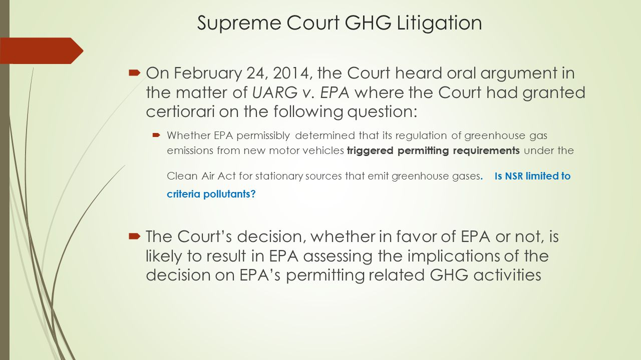 Supreme Court GHG Litigation  On February 24, 2014, the Court heard oral argument in the matter of UARG v.