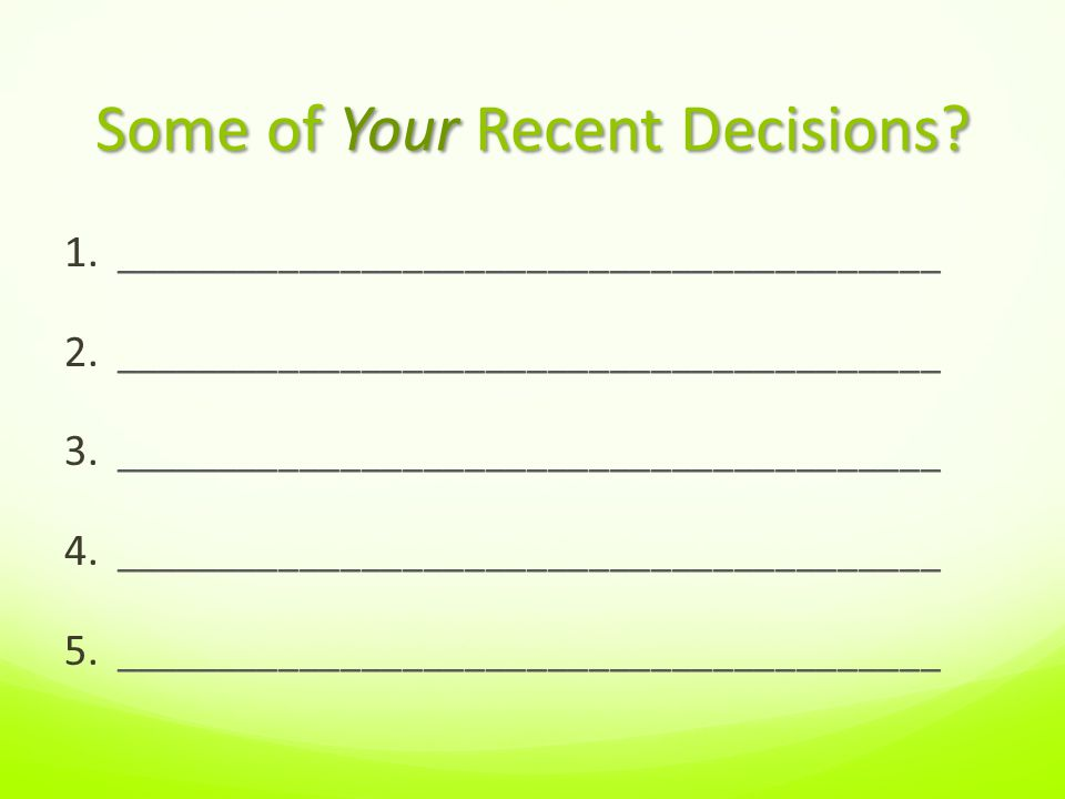 Some of Your Recent Decisions. 1. ________________________________________ 2.