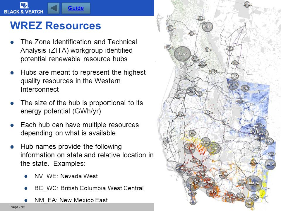 WREZ Resources Page - 12 Guide The Zone Identification and Technical Analysis (ZITA) workgroup identified potential renewable resource hubs Hubs are m