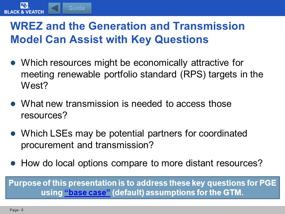 Important Considerations The WREZ GTM was run with a common set of assumptions across all the Western Interconnection For example, all incremental transmission, 50 percent line utilization The model is available to download and customize as users would like The results provide a consistent basis to compare utilities, but they are likely different from the utilities' current resource priorities.