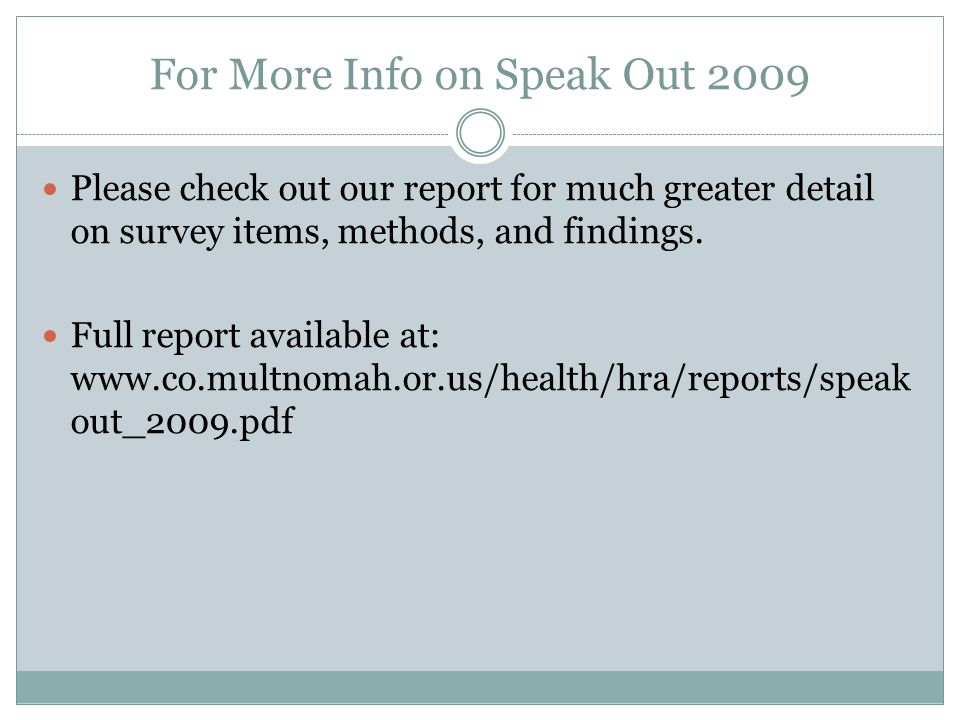For More Info on Speak Out 2009 Please check out our report for much greater detail on survey items, methods, and findings.
