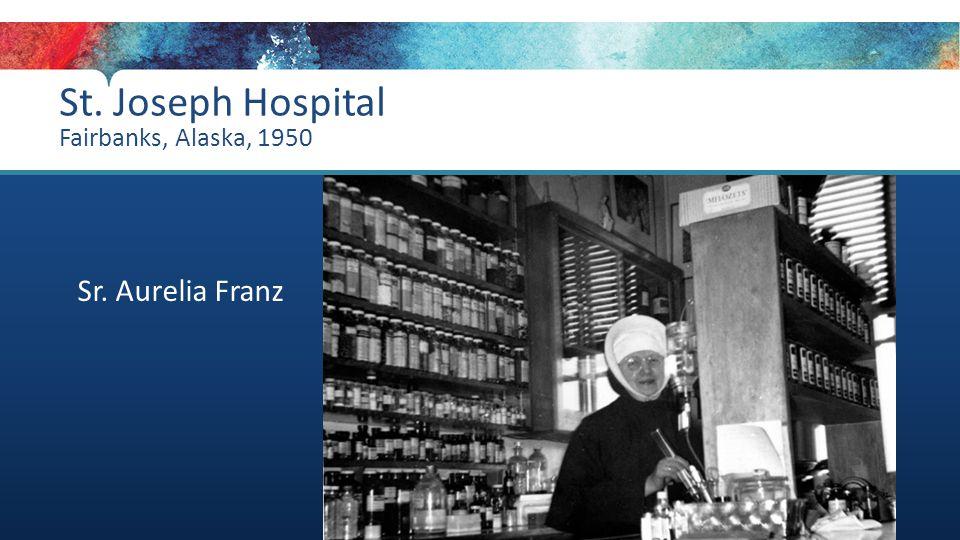 St. Joseph Hospital Fairbanks, Alaska, 1950 Sr. Aurelia Franz