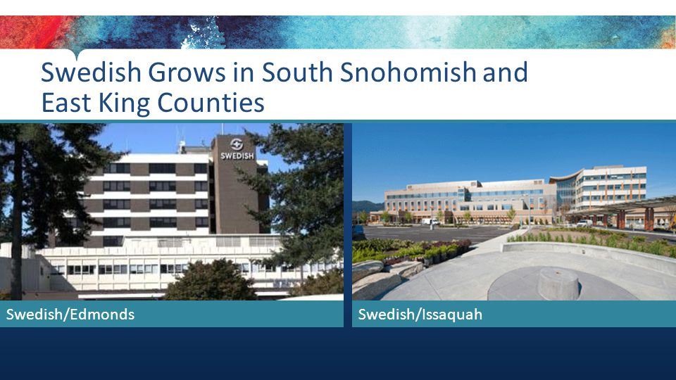 Swedish Grows in South Snohomish and East King Counties Swedish/EdmondsSwedish/Issaquah