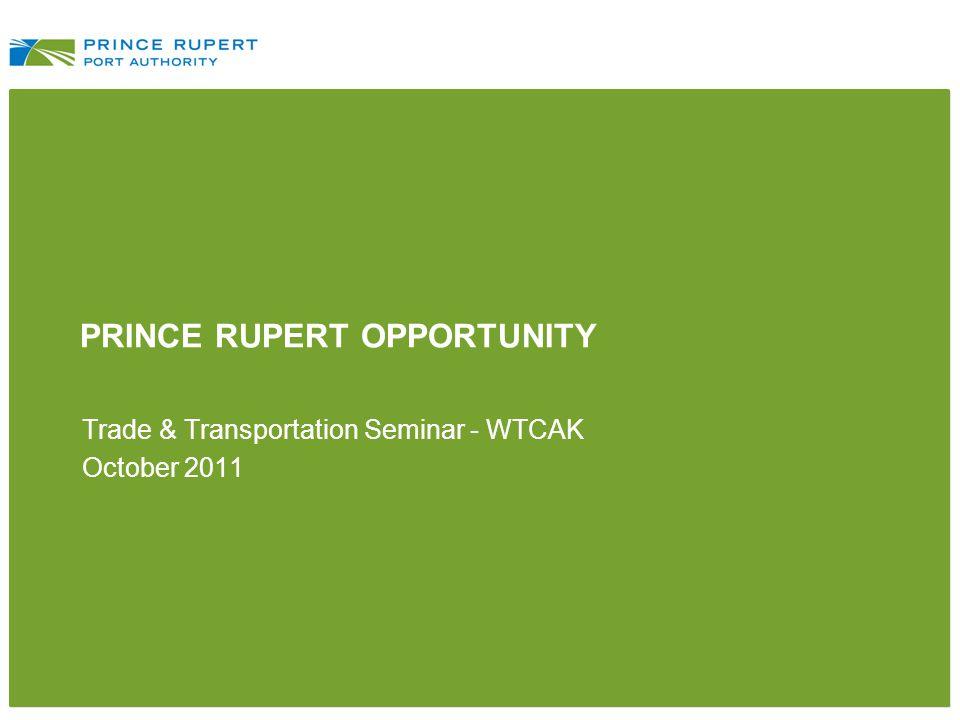 PRINCE RUPERT OPPORTUNITY Trade & Transportation Seminar - WTCAK October 2011
