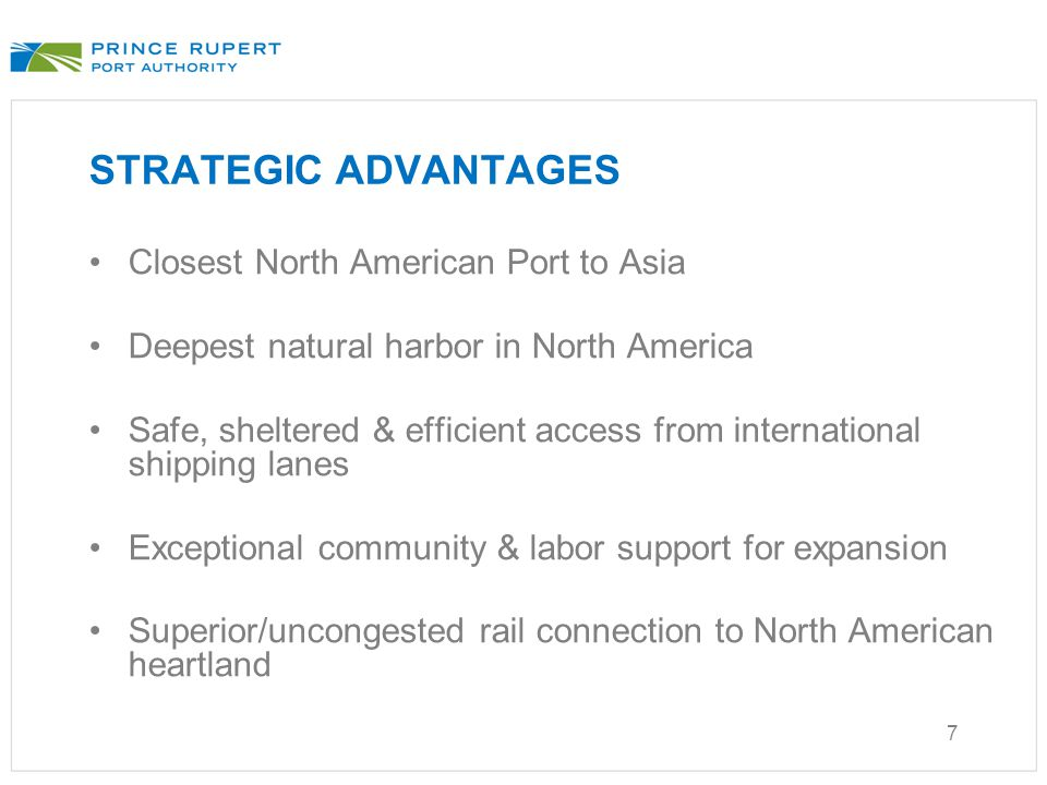 7 STRATEGIC ADVANTAGES Closest North American Port to Asia Deepest natural harbor in North America Safe, sheltered & efficient access from internation