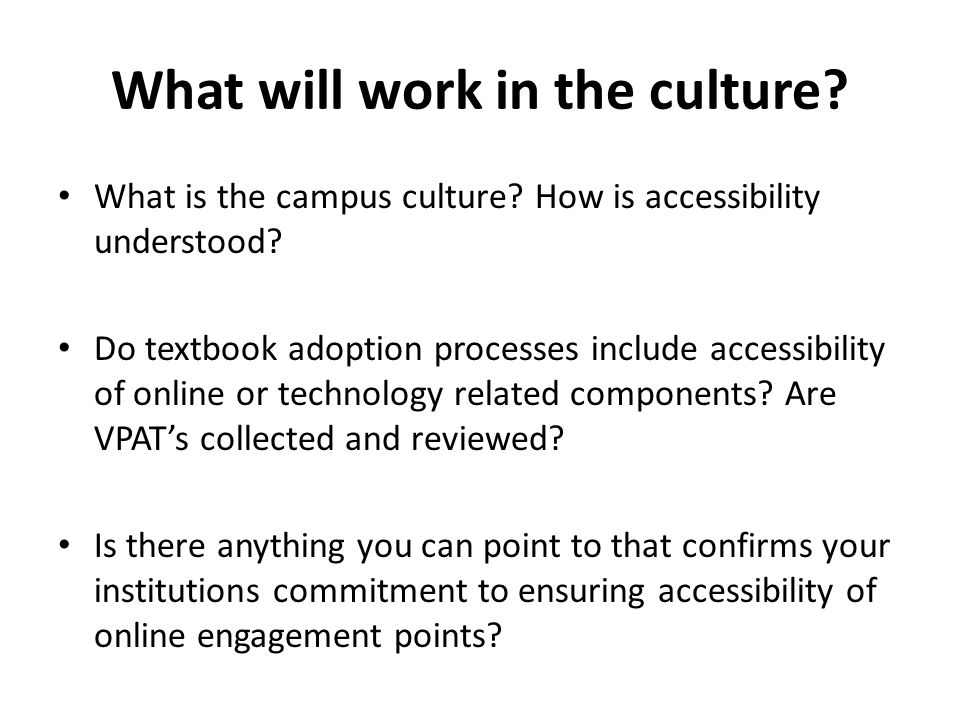 What will work in the culture. What is the campus culture.