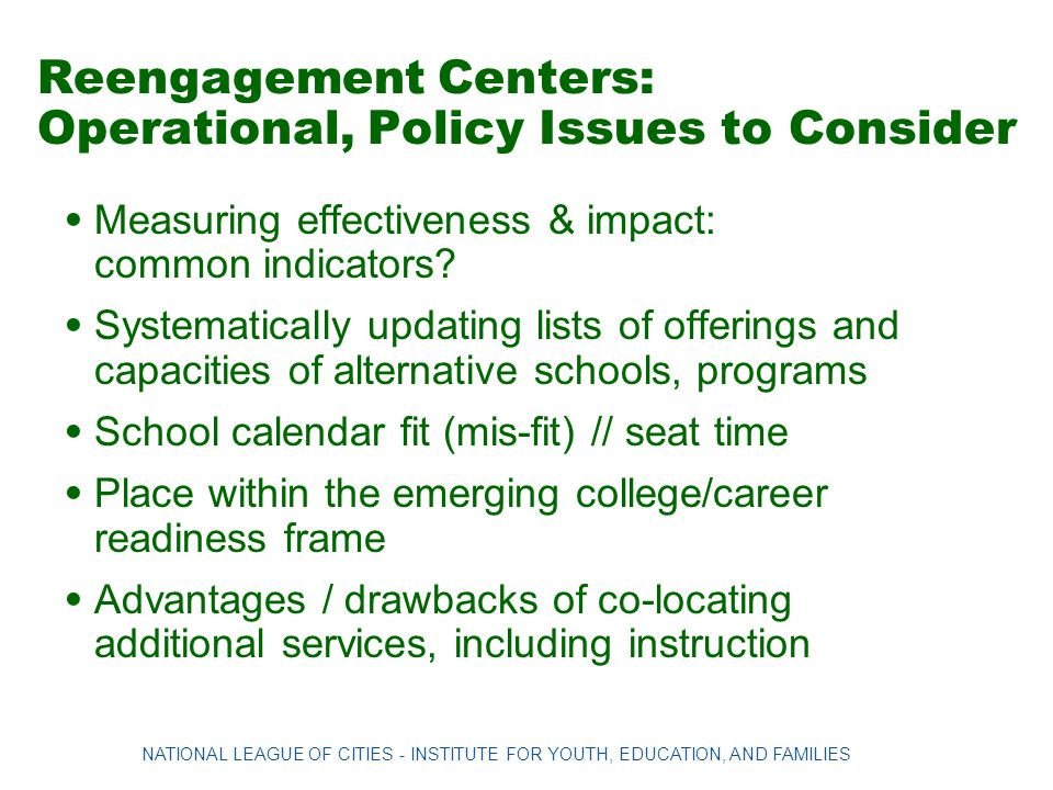 Reengagement Centers: Operational, Policy Issues to Consider Measuring effectiveness & impact: common indicators? Systematically updating lists of off