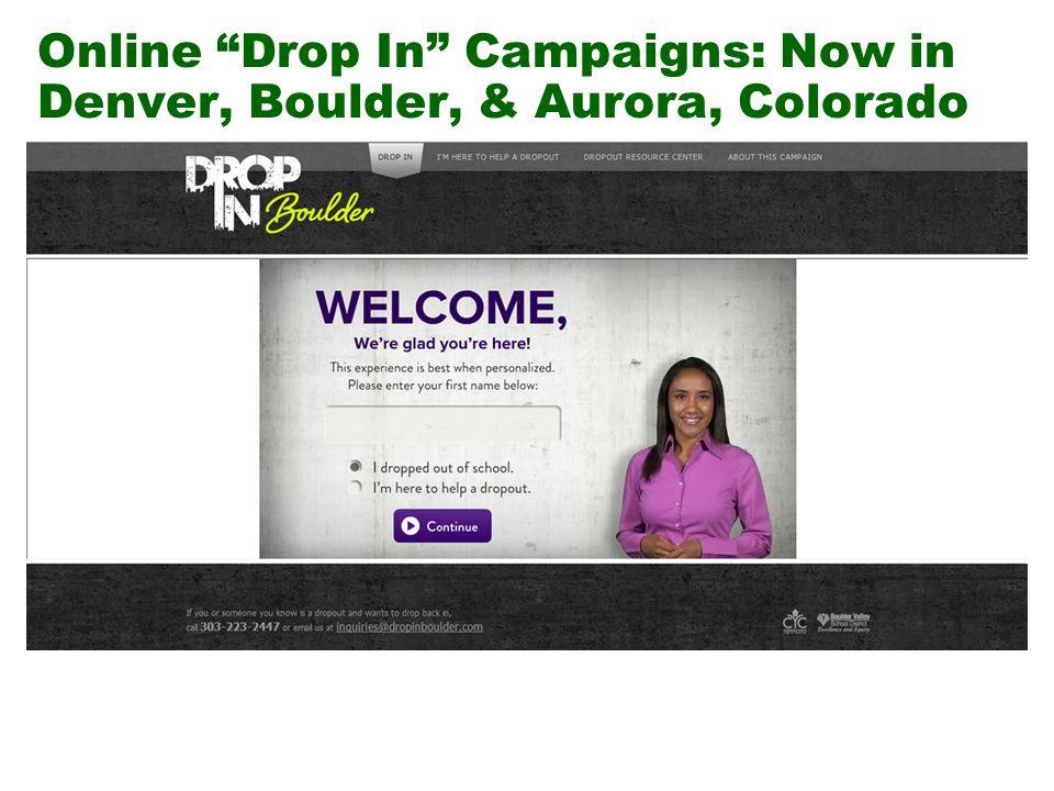 Online Drop In Campaigns: Now in Denver, Boulder, & Aurora, Colorado