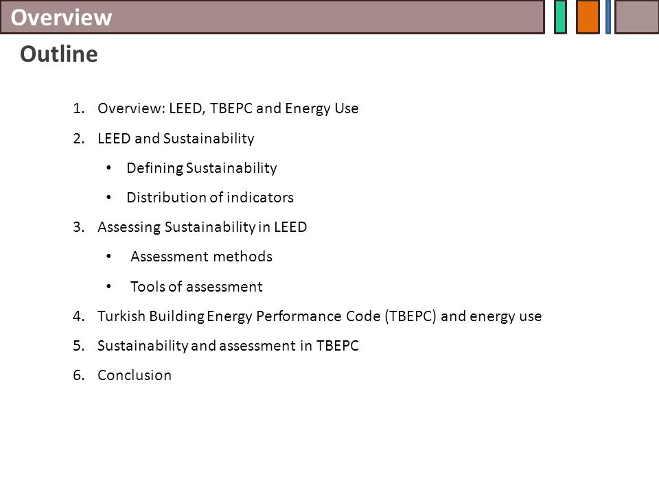 Overview Outline 1.Overview: LEED, TBEPC and Energy Use 2.LEED and Sustainability Defining Sustainability Distribution of indicators 3.Assessing Susta