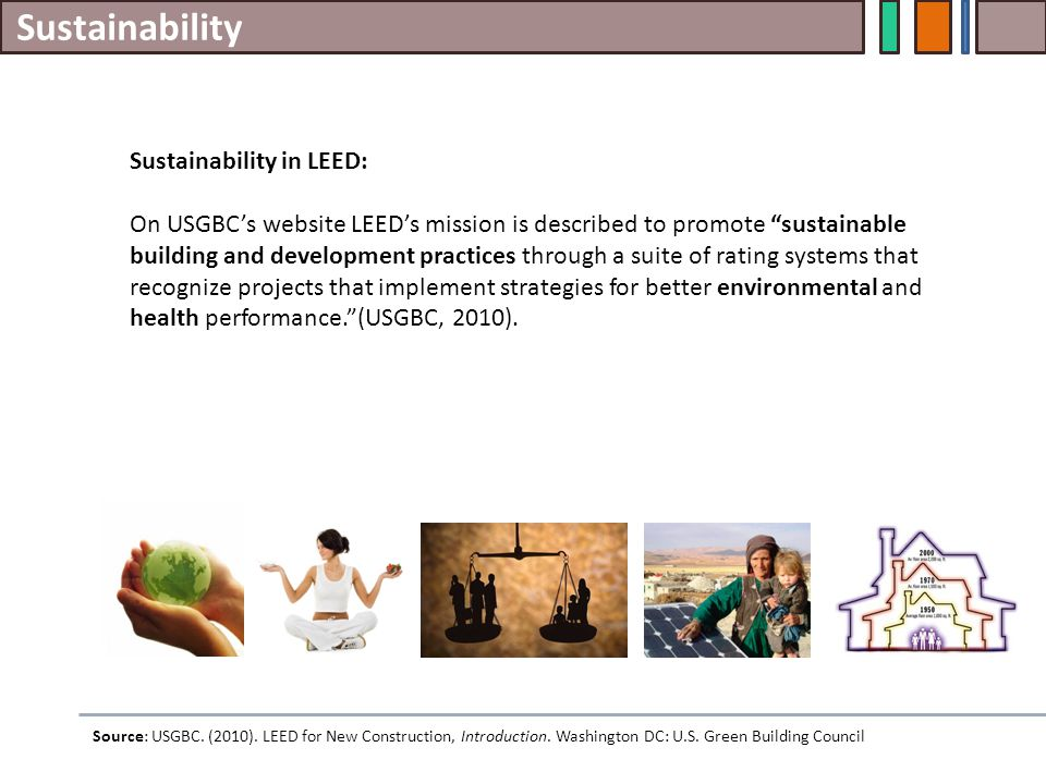 """Sustainability Sustainability in LEED: On USGBC's website LEED's mission is described to promote """"sustainable building and development practices throu"""