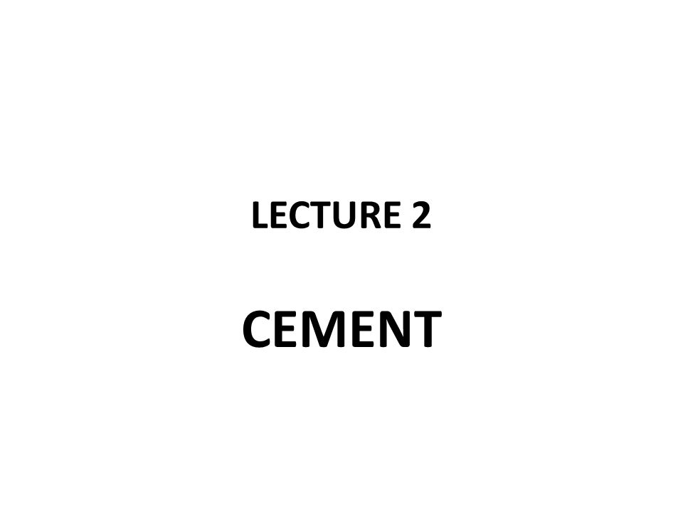 LECTURE 2 CEMENT