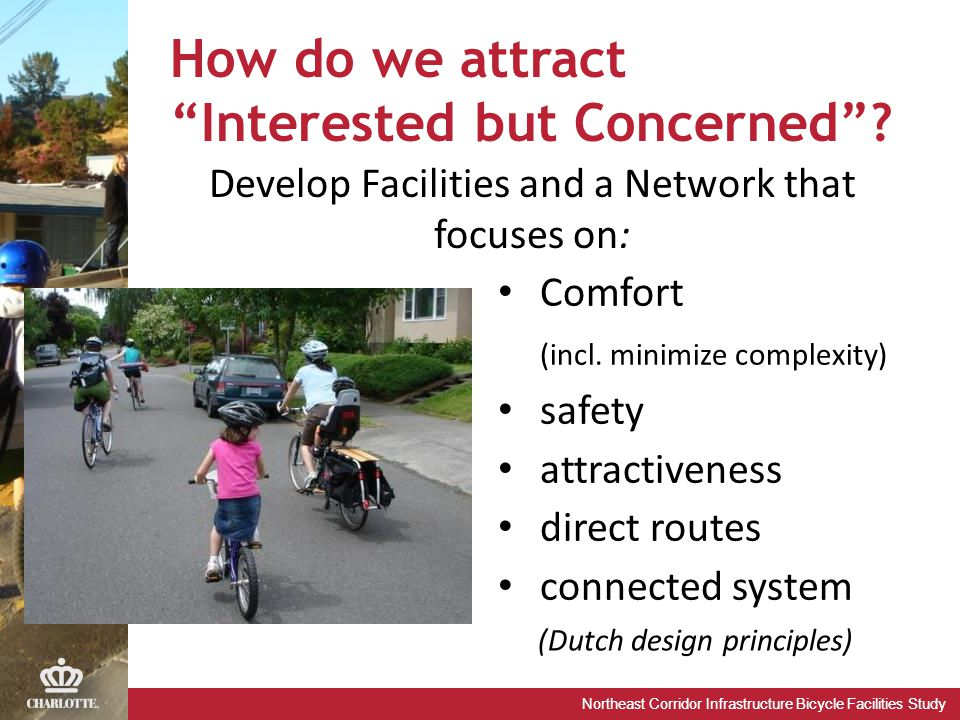 Northeast Corridor Infrastructure Bicycle Facilities Study How do we attract Interested but Concerned .