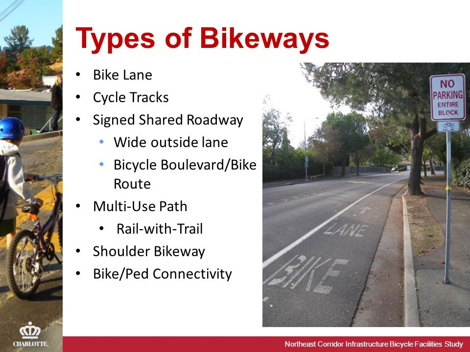 Northeast Corridor Infrastructure Bicycle Facilities Study Bike Lane Cycle Tracks Signed Shared Roadway Wide outside lane Bicycle Boulevard/Bike Route