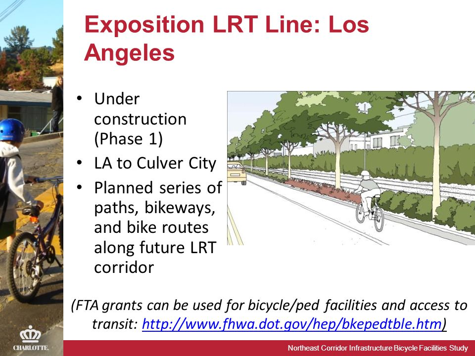 Northeast Corridor Infrastructure Bicycle Facilities Study Exposition LRT Line: Los Angeles Under construction (Phase 1) LA to Culver City Planned ser