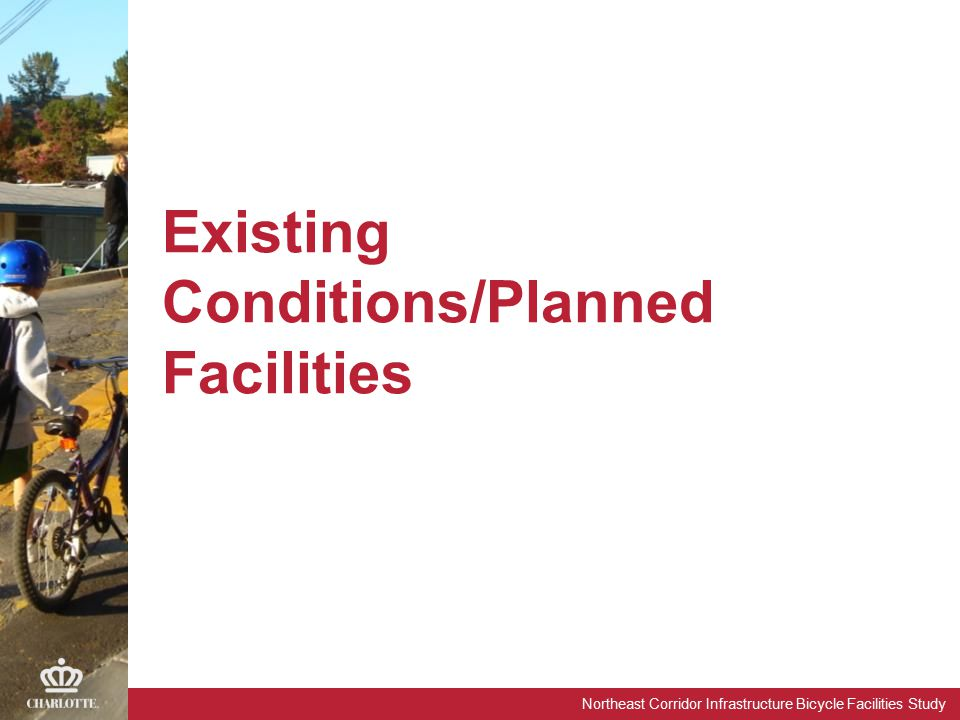 Northeast Corridor Infrastructure Bicycle Facilities Study Existing Conditions/Planned Facilities