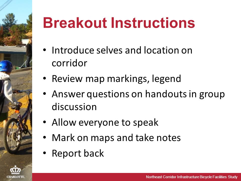Northeast Corridor Infrastructure Bicycle Facilities Study Breakout Instructions Introduce selves and location on corridor Review map markings, legend