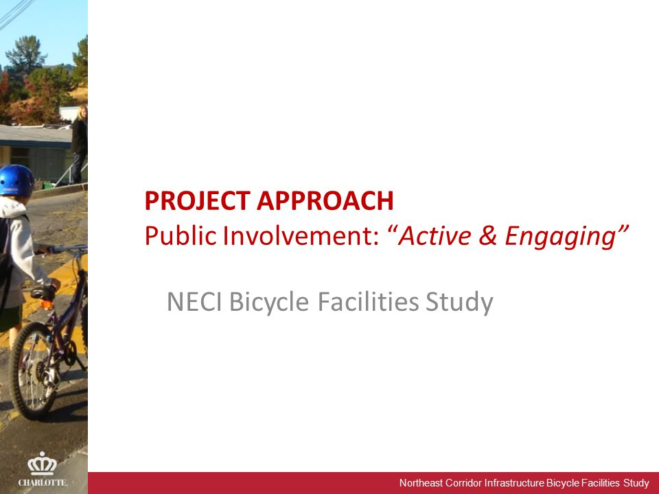 "Northeast Corridor Infrastructure Bicycle Facilities Study NECI Bicycle Facilities Study PROJECT APPROACH Public Involvement: ""Active & Engaging"""
