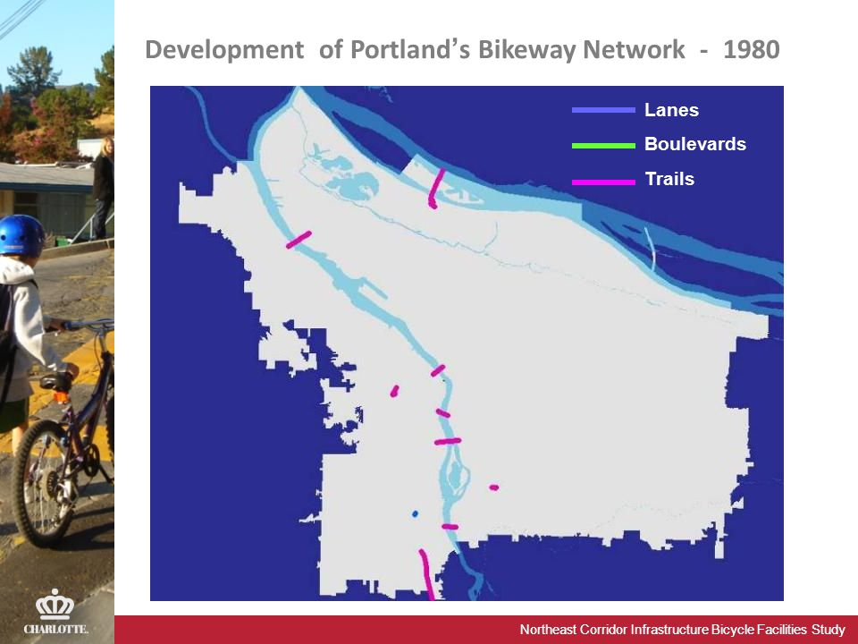 Northeast Corridor Infrastructure Bicycle Facilities Study Development of Portland's Bikeway Network - 1980 Lanes Boulevards Trails