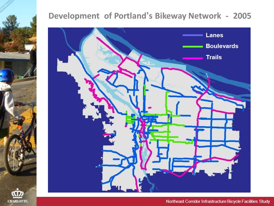 Northeast Corridor Infrastructure Bicycle Facilities Study Development of Portland's Bikeway Network - 2005 Lanes Boulevards Trails